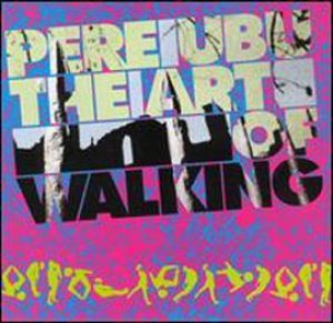 The_Art_of_Walking__Pere_Ubu_album___cover_art_