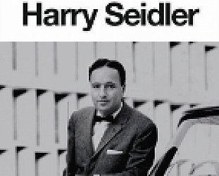 HARRY SEIDLER; A SINGULAR VISION  by HELEN O'NEILL