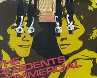 WE NEED TO TALK ABOUT . . . THE RESIDENTS' COMMERCIAL ALBUM: Well, if you're so smart . . .