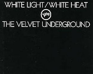 THE VELVET UNDERGROUND, REDUX (2014): The Return Again of White Light/White Heat