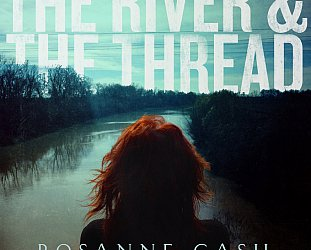 Rosanne Cash: The River and the Thread (Blue Note)