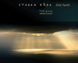 Arinushka: Old Faith (ARC Music)