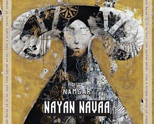 Namgar: Nayan Navaa (Arc Music/digital outlets)