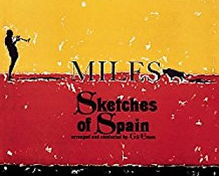 MILES DAVIS : SKETCHES OF SPAIN, CONSIDERED (2017): Jazz at the interface of classical music