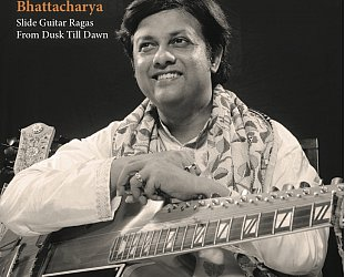 Debashish Bhattacharya: Slide Guitar Ragas from Dusk till Dawn (World Music Network)