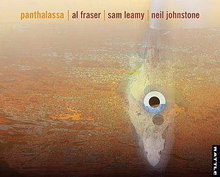Al Fraser, Sam Leamy, Neil Johnstone: Panthalassa (Rattle)