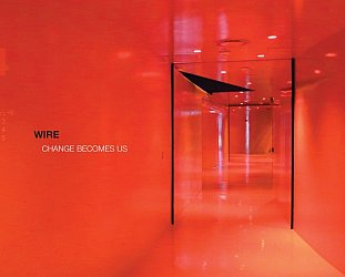 Wire: Change Becomes Us (Pink Flag/Southbound)