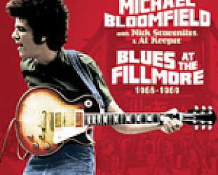 Michael Bloomfield: Blues at the Fillmore 1968-69 (Raven/EMI)