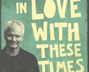 IN LOVE WITH THESE TIMES by ROGER SHEPHERD