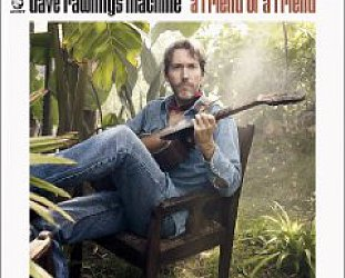 Dave Rawlings Machine: A Friend of a Friend (Acony)
