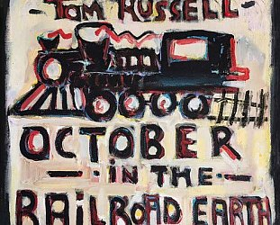 Tom Russell: October in the Railroad Earth (Proper/Southbound)