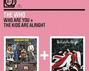 THE BARGAIN BUY: The Who; Who Are You and The Kids Are Alright (Polydor)