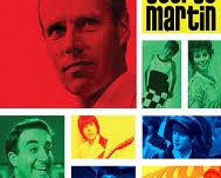 PRODUCED BY GEORGE MARTIN, a doco by FRANCIS HANLY