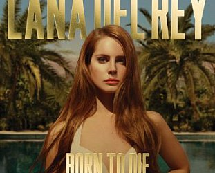 THE BARGAIN BUY: Lana Del Rey; Born to Die, Paradise Edition