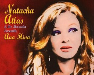 Natacha Atlas and the Mazeeka Ensemble: Ana Hina (World Village)