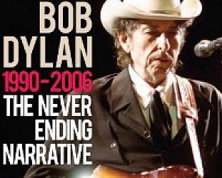 BOB DYLAN; 1990-2006: THE NEVER ENDING NARRATIVE (Chrome Dreams DVD)