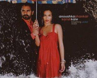 Anoushka Shankar and Karsh Kale: Breathing Under Water (Manhattan/EMI)