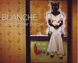 Blanche: Little Amber Bottles (LooseMusic/Shock)