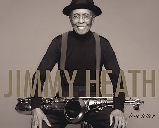 Jimmy Heath: Love Letter (Verve/digital outlets)