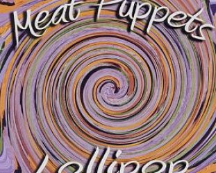 Meat Puppets: Lollipop (Megaforce)