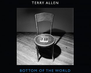 Terry Allen: Bottom of the World (Allen/Southbound)
