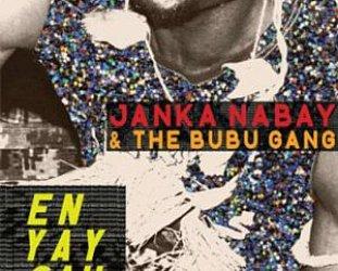Janka Nabay and the Bubu Gang: En Yay Sah (Luaka Bop/Southbound)