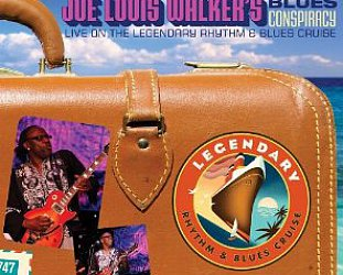 Joe Louis Walker's Blues Conspiracy: Live on the Legendary Rhythm & Blues Cruise (Stony Plain)