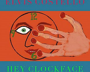 Elvis Costello: Hey Clockface (Concord/digital outlets)