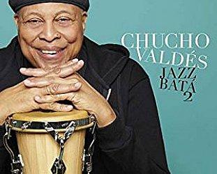 Chucho Valdes: Jazz Bata 2 (Mack Avenue/Southbound)