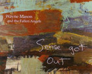 Wayne Mason and the Fallen Angels: Sense Got Out (Ode)