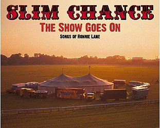 Slim Chance: The Show Goes On; The Songs of Ronnie Lane (Fishpool/Southbound)