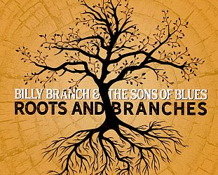 Billy Branch and the Sons of Blues: Roots and Branches, The Songs of Little Walter (Alligator/Southbound)