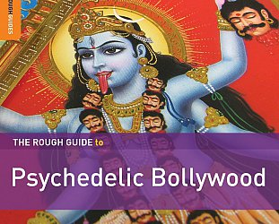 Various Artists: The Rough Guide to Psychedelic Bollywood (Rough Guide/Southbound)