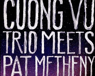 Pat Metheny/Cuong Vu Trio: Cuong Vu Trio Meets Pat Metheny (Nonesuch)