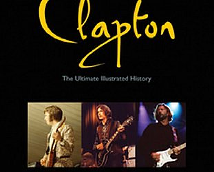 CLAPTON, THE ULTIMATE ILLUSTRATED HISTORY by CHRIS WELCH