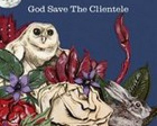 The Clientele; God Save the Clientele (Popfrenzy) BEST OF ELSEWHERE 2007