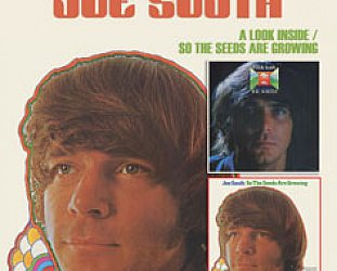 Joe South: A Look Inside/So The Seeds Are Growing (Raven/EMI)
