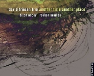 David Friesen Trio: Another Time Another Place (Rattle)