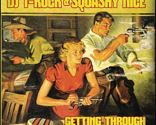 DJ T-Rock and Squashy Nice: Getting Through (Why)
