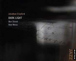 Jonathan Crayford/Ben Street/Dan Weiss: Dark Light (Rattle Jazz)