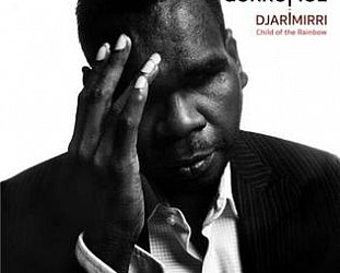 Gurrumul: Djarimirri/Child of the Rainbow (Skinny Fish/Southbound)