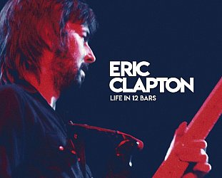 ERIC CLAPTON: A LIFE IN 12 BARS, a doco by LILI FINI ZANUCK