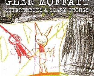Glen Moffatt: Superheroes and Scary Things (SDL)