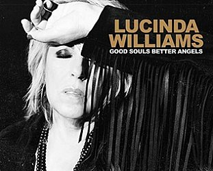 Lucinda Williams: Good Souls Better Angels (Highway 20/digital outlets)