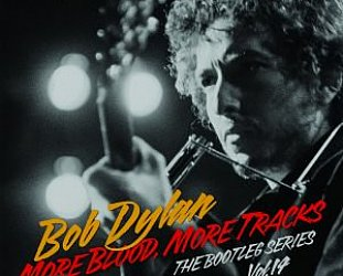 BOB DYLAN: MORE BLOOD, MORE TRACKS, THE BOOTLEG SERIES VOL. 14 (2018): Songs blowing around his skull