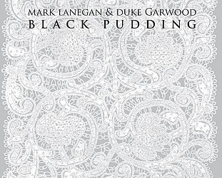 Mark Lanegan and Duke Garwood: Black Pudding (Heavenly/Mushroom)