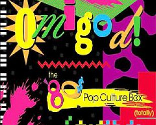 LIKE, OMIGOD! THE 80'S POP CULTURE BOX (TOTALLY) (Rhino box set)