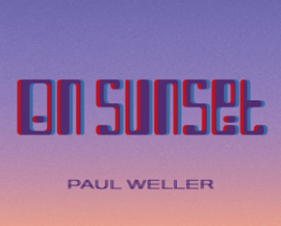 RECOMMENDED RECORD: Paul Weller: On Sunset (Polydor/digital outlets)