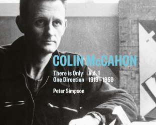 COLIN McCAHON: THERE IS ONLY ONE DIRECTION VOL. I 1919 - 1959 by PETER SIMPSON