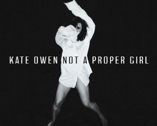 Kate Owen: Not a Proper Girl (Southbound/digital outlets)